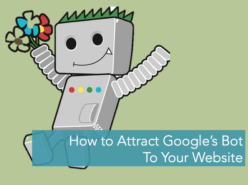 how to attract google's bot to your website