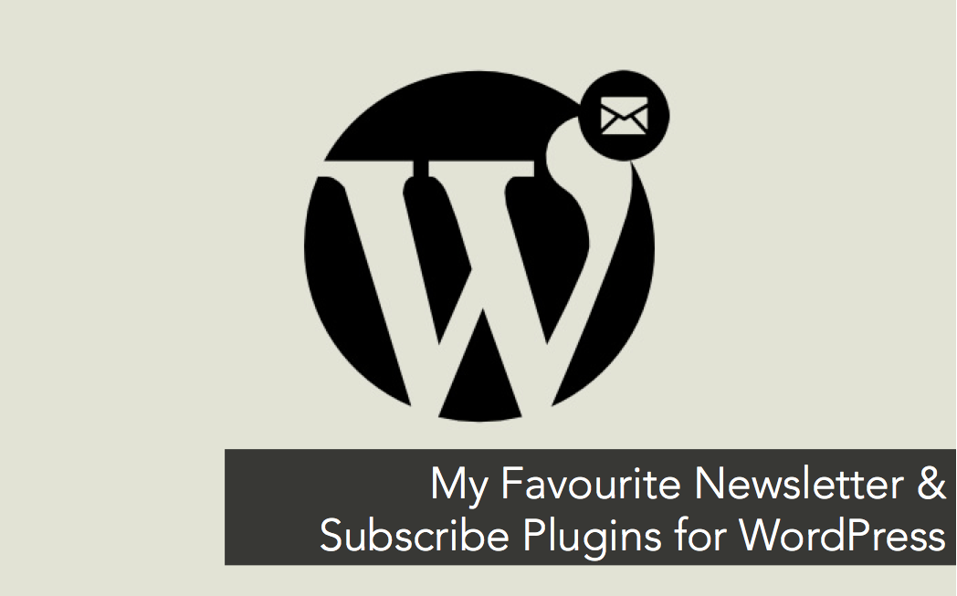 My Favourite Newsletter & Subscribe Plugins for WordPress