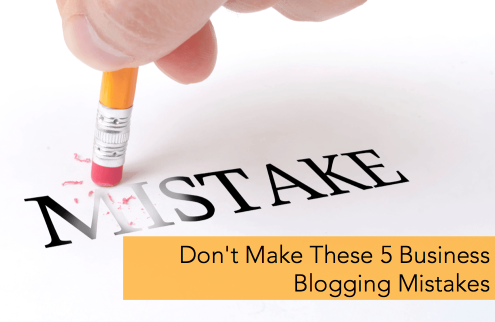 don't make these 5 business blogging mistakes