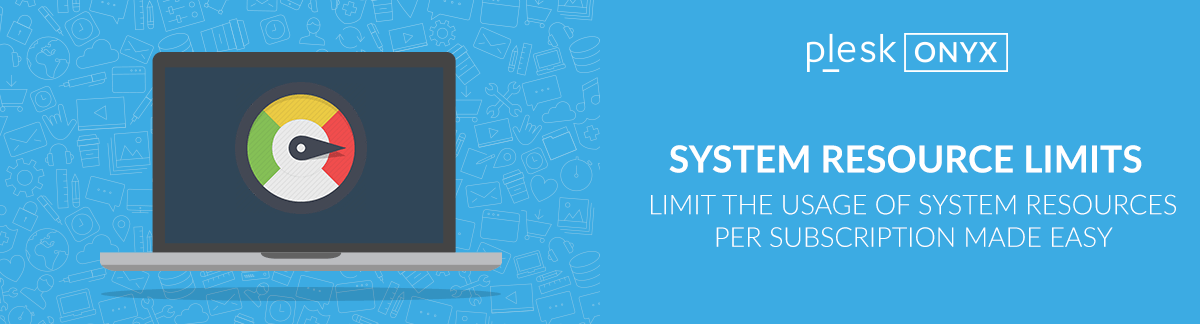 What's new Plesk Onyx: System Resource Usage Limits